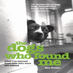 Dogs Who Found Me, The: What I've Learned from Pets Who Were Left Behind
