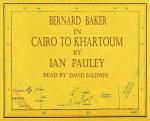 Bernard Baker In Cairo To Khartoum