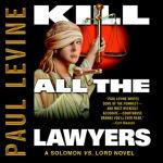 Kill All the Lawyers: A Solomon vs. Lord Novel