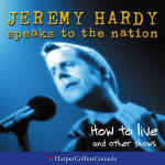 Jeremy Hardy Speaks to the Nation: How to Live