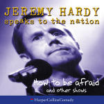 Jeremy Hardy Speaks to the Nation: How to be Afraid