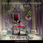 Chronicles of Narnia, The: The Silver Chair (Abridged)