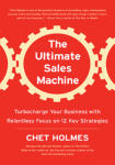 Ultimate Sales Machine, The: Turbocharge Your Business with Relentless Focus on 12 Key Strategies