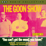Goon Show, The - Volume 10 - You Can't Get The Wood, You Know!