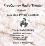 FreeQuincy Radio Theater Presents Alex Stoli, Private Detective: The Act of Jealousy