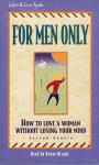 For Men Only: How to Love a Woman Without Losing Your Mind