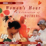 Woman's Hour - A Celebration of Mothers