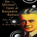 Curious Case of Benjamin Button and Other Stories, The: by F. Scott Fitzgerald
