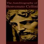 Autobiography of Benvenuto Cellini, The