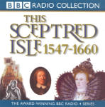 Sceptred Isle 4: Elizabeth I to Cromwell - 1547-1660, This