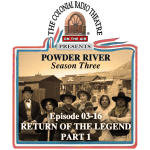 POWDER RIVER - Season 3. Episode 16 RETURN OF THE LEGEND Part 1