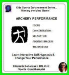 Kids Sports Enhancement:  Winning the Mind Game - Archery Performance