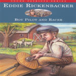 Eddie Rickenbacker: Boy Pilot and Racer Vol. Six in the Young Patriots Series