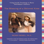 Blessing of a Skinned Knee, The: Using Jewish Teachings to Raise Self-Reliant Children