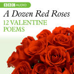 Dozen Red Roses, A: 12 Valentines Poems