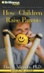 How Children Raise Parents - The Art of Listening to Your Family