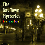 Case of the Curious Etching: A Gas Town Mystery - IN COLOR!