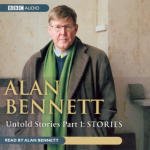 Alan Bennett - Untold Stories Part 1: Stories