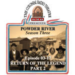 POWDER RIVER - Season 3. Episode 17 RETURN OF THE LEGEND, Part 2