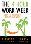 4-Hour Work Week, The: Escape 9-5, Live Anywhere, and Join the New Rich