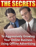 Secrets To Aggressively Growing Your Online Business Using Offline Advertising, The
