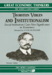 Thorstein Veblen and Institutionalism: Social Institutions Gain New Significance in Economics