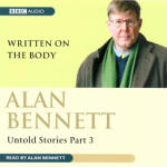 Alan Bennett - Untold Stories Part 3: Written On The Body