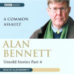 Alan Bennett - Untold Stories Part 4: A Common Assault