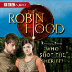 Robin Hood Episode 3: Who Shot The Sheriff?