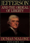 Thomas Jefferson and His Time, Vol. 3: Jefferson and The Ordeal of Liberty