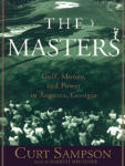 Masters, The: Golf, Money, and Power in Augusta, Georgia