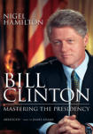 Bill Clinton: Mastering the Presidency (Abridged)
