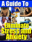 A Guide To Eliminating Stress and Anxiety