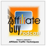 Affiliate Guy Podcast Season 2, Episode 1 - Affiliate Traffic Techniques