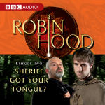 Robin Hood Episode 2: Sheriff Got Your Tongue?