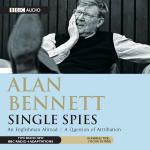 Alan Bennett: Single Spies: An Englishman Abroad & A Question of Attribution